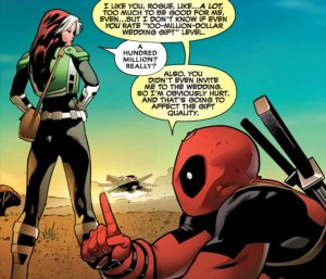 Deadpool explaining to Rogue that her wedding gift would be cheap cause he's insulted